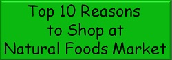 Top 10 Reasons to Shop at Natural Foods Market